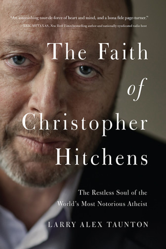 """""""The Faith of Christopher Hitchens,"""" by Larry Alex Taunton. Photo courtesy of Fixed Point Foundation"""